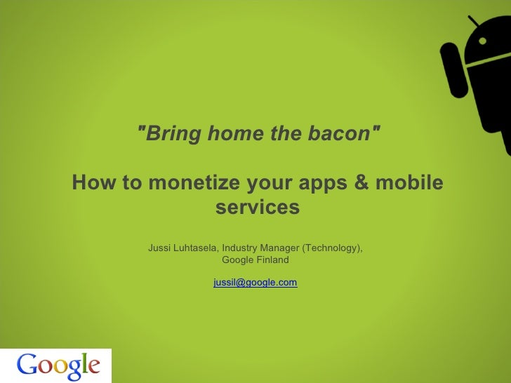 """""""Bring home the bacon""""How to monetize your apps & mobile             services      Jussi Luhtasela, Industry Manager (Tech..."""