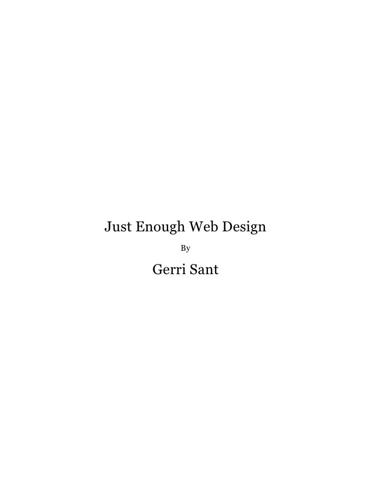 Just Enough Web Design           By        Gerri Sant