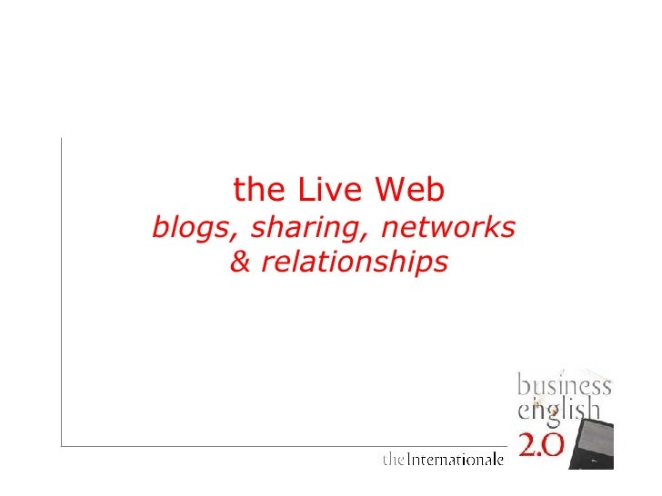 the Live Web  blogs, sharing, networks  & relationships