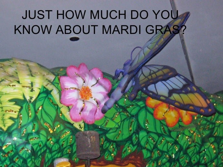 JUST HOW MUCH DO YOU KNOW ABOUT MARDI GRAS?