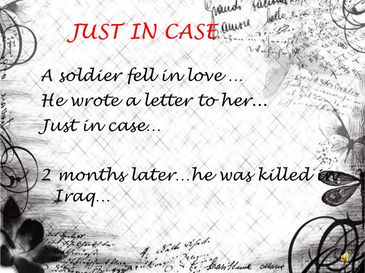 JUST IN CASE <ul><li>A soldier fell in love … </li></ul><ul><li>He wrote a letter to her... </li></ul><ul><li>Just in case...