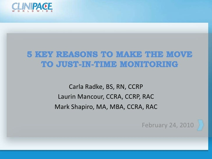 5 key reasons to make the move to Just-in-Time Monitoring<br />Carla Radke, BS, RN, CCRP<br />Laurin Mancour, CCRA, CCRP, ...