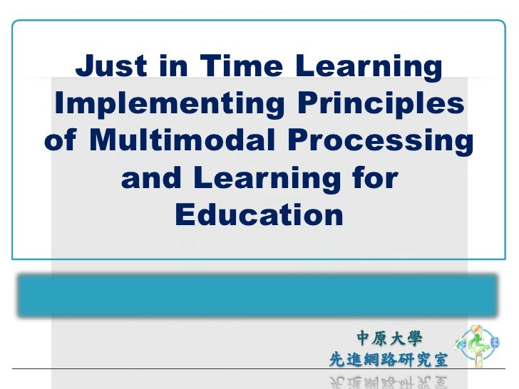 Just In Time Learning Implementing Principles Of Multimodal Processing And Learning For Education