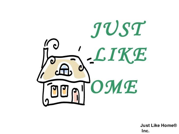 Just Like Home®   Inc. JUST  LIKE OME
