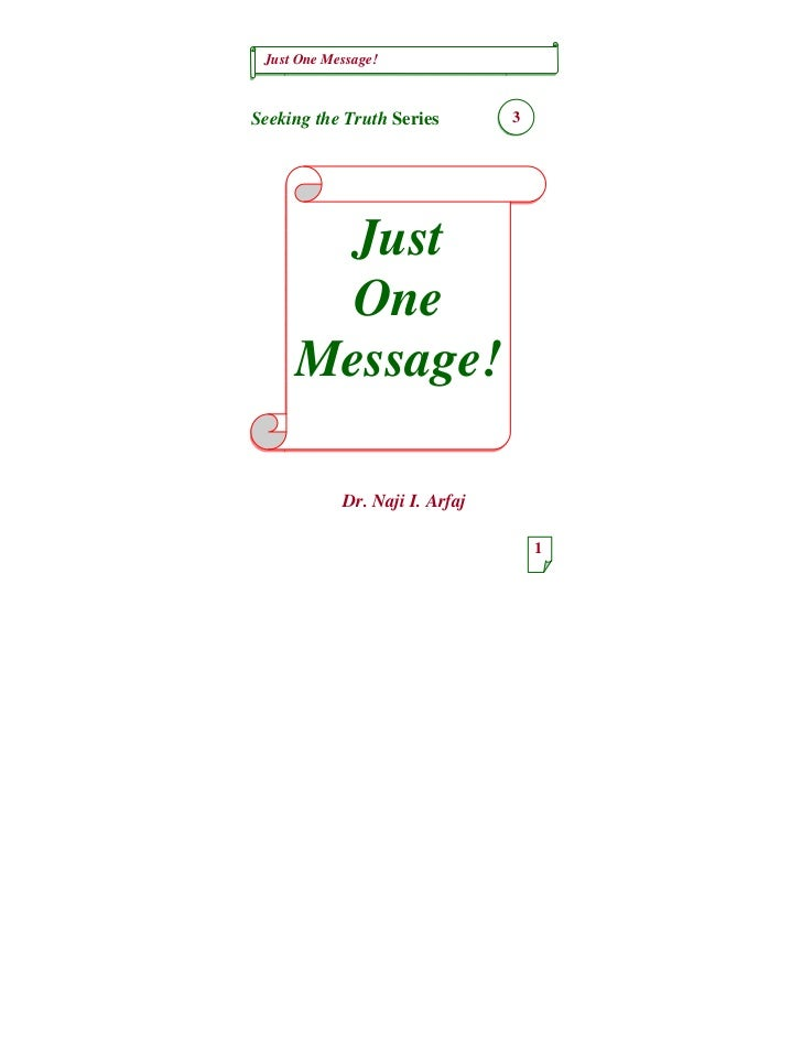 Just One Message!Seeking the Truth Series        3       Just       One     Message!            Dr. Naji I. Arfaj         ...
