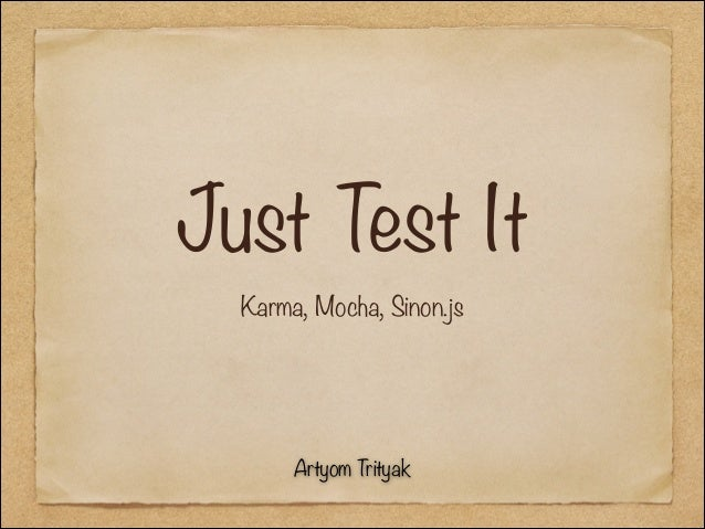 Just Test It