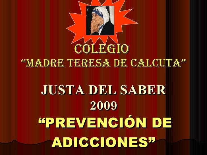 """COLEGIO  """"MADRE TERESA DE CALCUTA"""" JUSTA DEL SABER 2009   """"PREVENCIÓN DE ADICCIONES"""""""