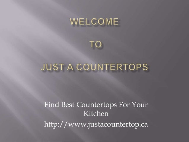 Find Best Countertops For Your Kitchen http://www.justacountertop.ca