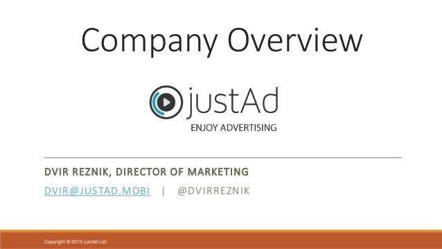 Company Overview  DVIR REZNIK, DIRECTOR OF MARKETING DVIR@JUSTAD.MOBI  Copyright © 2013 justAd Ltd.  |  @DVIRREZNIK