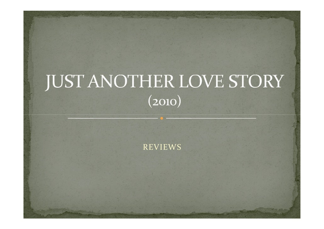 Just Another Love Story Reviews Feb 2010