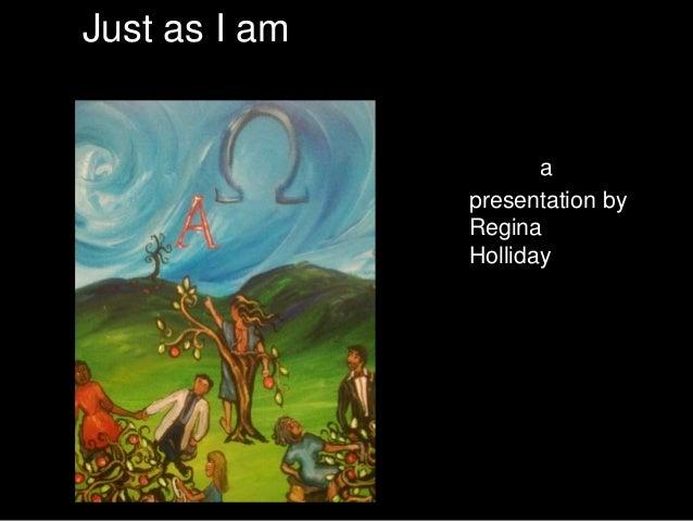 a presentation by Regina Holliday Just as I am