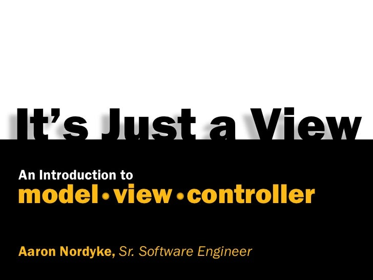 It's Just a ViewAn Introduction tomodel view controllerAaron Nordyke, Sr. Software Engineer