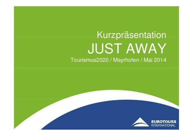 Kurzpräsentation JUST AWAY Tourismus2020 / Mayrhofen / Mai 2014
