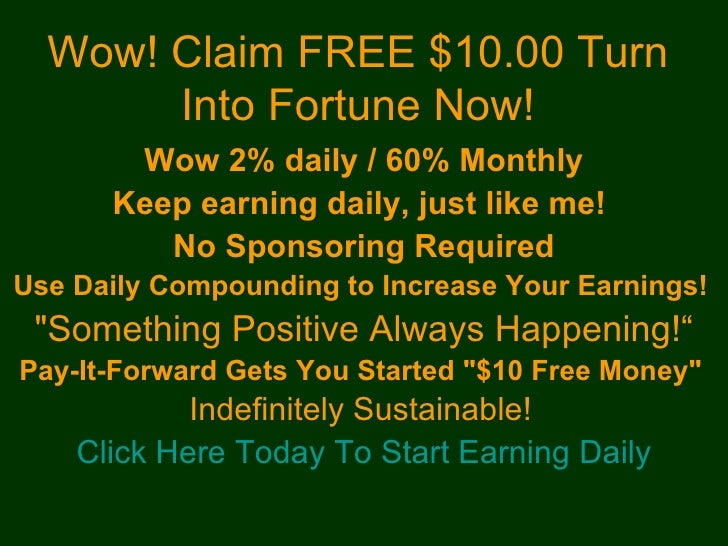 Wow! Claim FREE $10.00 Turn       Into Fortune Now!       Wow 2% daily / 60% Monthly      Keep earning daily, just like me...