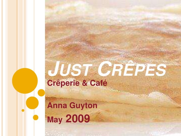 Just CrÊpes<br />Crêperie & Café<br />Anna Guyton<br />May 2009<br />