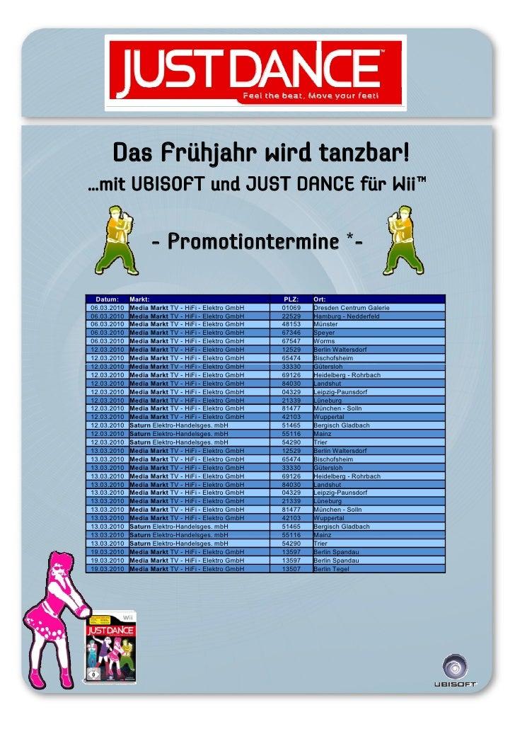 Das Frühjahr wird tanzbar!…mit UBISOFT und JUST DANCE für Wii™                   - Promotiontermine *- Datum:      Markt: ...