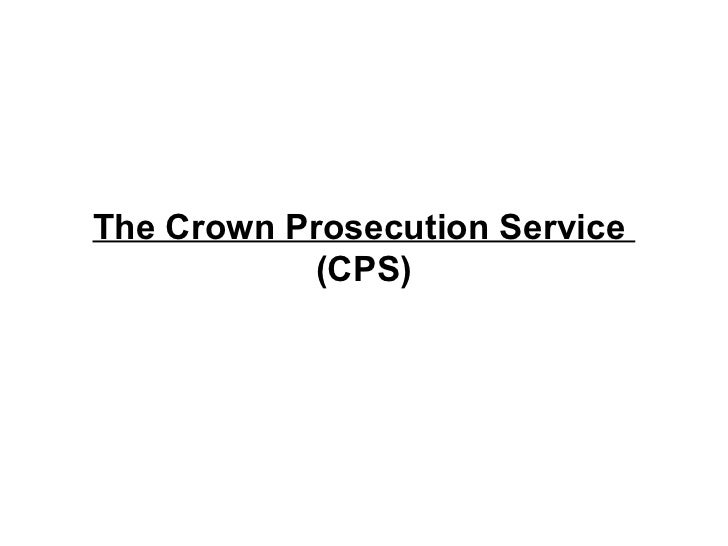 The Crown Prosecution Service  (CPS)