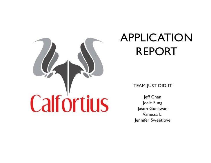 APPLICATION   REPORT   TEAM JUST DID IT          Jeff Chan        Josie Fung     Jason Gunawan        Vanessa Li   Jennife...