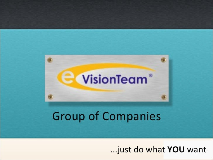 Group of Companies ...j ust do what  YOU  want