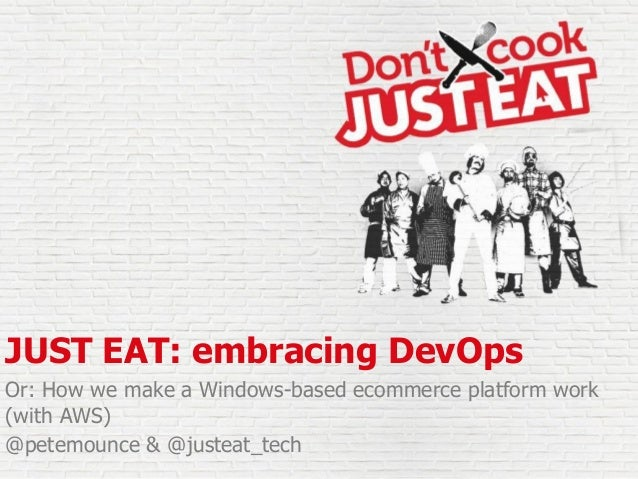 JUST EAT: embracing DevOps Or: How we make a Windows-based ecommerce platform work (with AWS) @petemounce & @justeat_tech