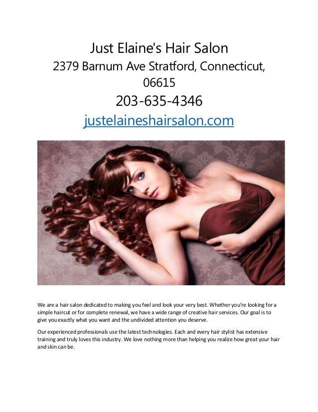 Just Elaine's Hair Salon 2379 Barnum Ave Stratford, Connecticut, 06615 203-635-4346 justelaineshairsalon.com We are a hair...