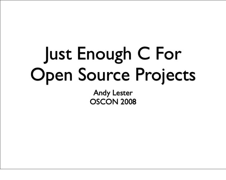 Just Enough C For Open Source Projects         Andy Lester        OSCON 2008