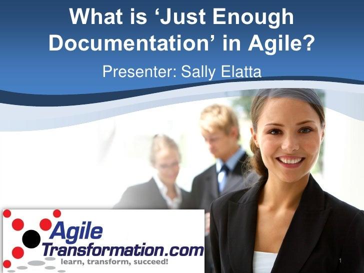What is 'Just Enough Documentation' in Agile?     Presenter: Sally Elatta                                   1