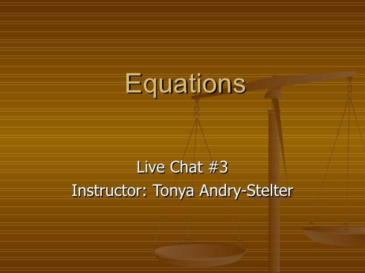 Equations Live Chat #3 Instructor: Tonya Andry-Stelter