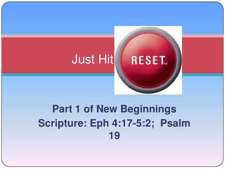 Just Hit<br />Part 1 of New Beginnings<br />Scripture: Eph 4:17-5:2;  Psalm 19<br />