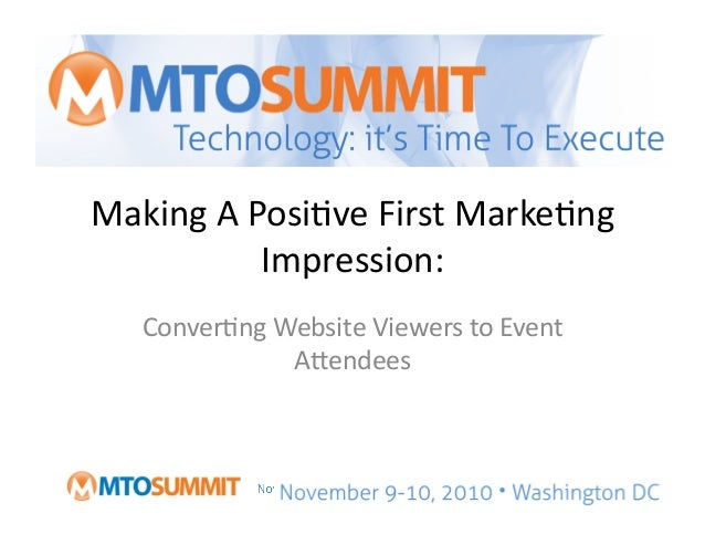 Making	   A	   Posi,ve	   First	   Marke,ng	    Impression:	   	    Conver,ng	   Website	   Viewers	   to	   Event	    A<e...