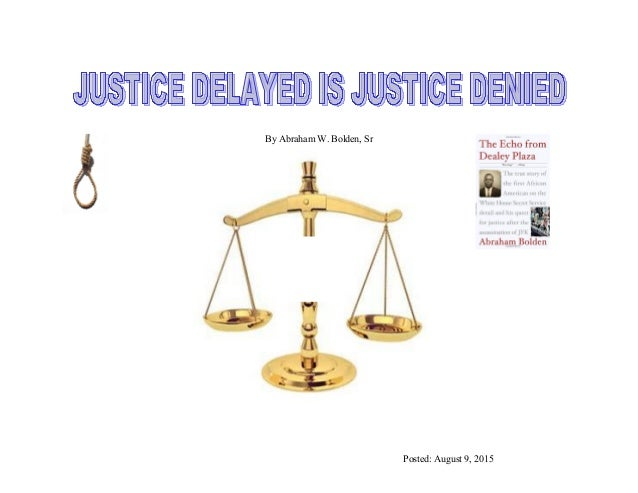 Justice delayed is justice denied essay