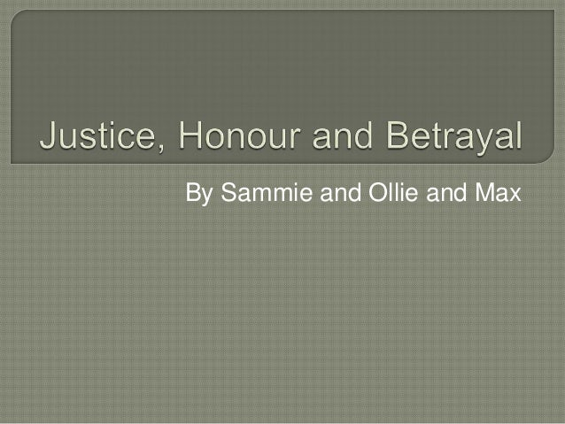 Justice, honour and betrayal