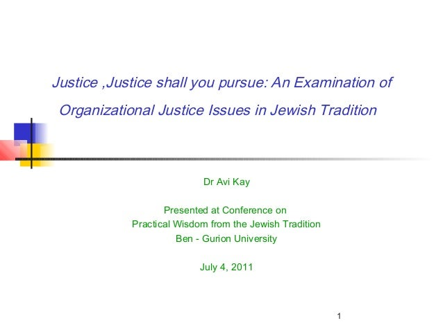 1 Justice ,Justice shall you pursue: An Examination of Organizational Justice Issues in Jewish Tradition Dr Avi Kay Presen...