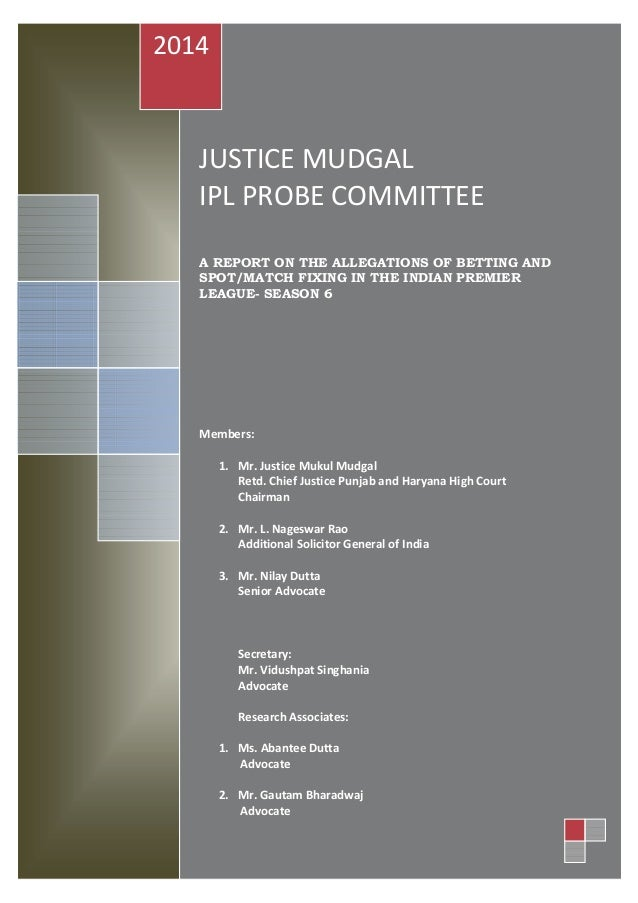 JUSTICE MUDGAL IPL PROBE COMMITTEE A REPORT ON THE ALLEGATIONS OF BETTING AND SPOT/MATCH FIXING IN THE INDIAN PREMIER LEAG...