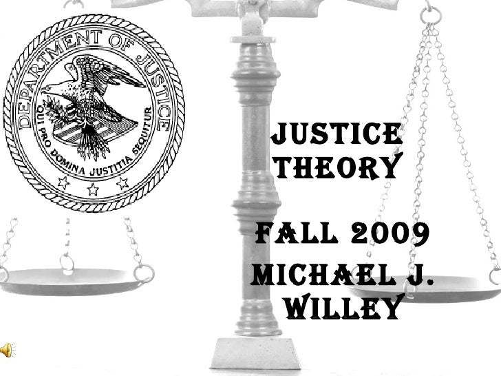JUSTICE THEORY FALL 2009 Michael J. Willey