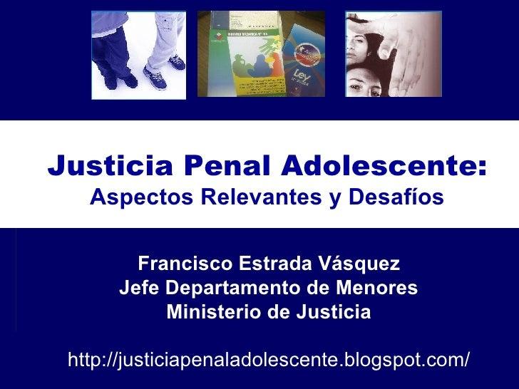 Justicia Penal Adolescente: Aspectos Relevantes y Desafíos Francisco Estrada