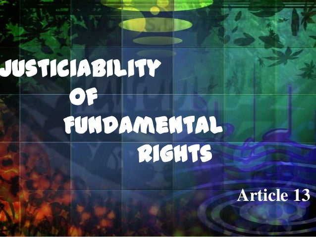 Justiciability      of     Fundamental            Rights                     Article 13