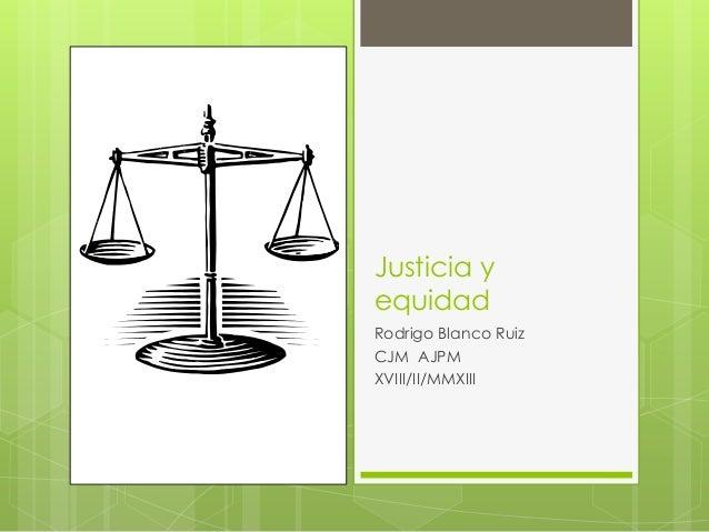 Justicia yequidadRodrigo Blanco RuizCJM AJPMXVIII/II/MMXIII