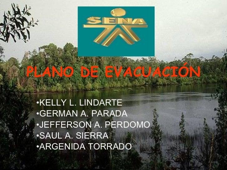 PLANO DE EVACUACIÓN <ul><li>KELLY L. LINDARTE </li></ul><ul><li>GERMAN A. PARADA </li></ul><ul><li>JEFFERSON A. PERDOMO </...