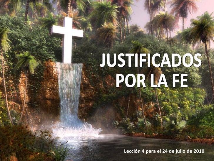 Lección 4 para el 24 de julio de 2010 JUSTIFICADOS POR LA FE