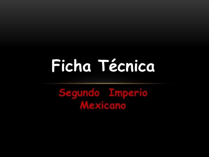 Ficha TécnicaSegundo Imperio   Mexicano
