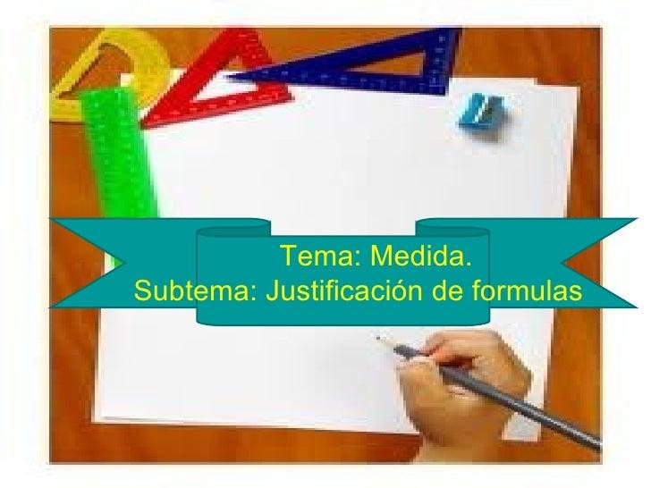 Tema: Medida.Subtema: Justificación de formulas