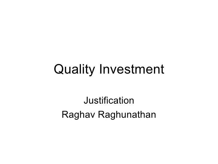 Quality Investment       Justification  Raghav Raghunathan