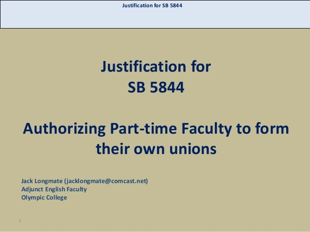 Justification for SB 5844  Justification for SB 5844  Authorizing Part-time Faculty to form their own unions Jack Longmate...