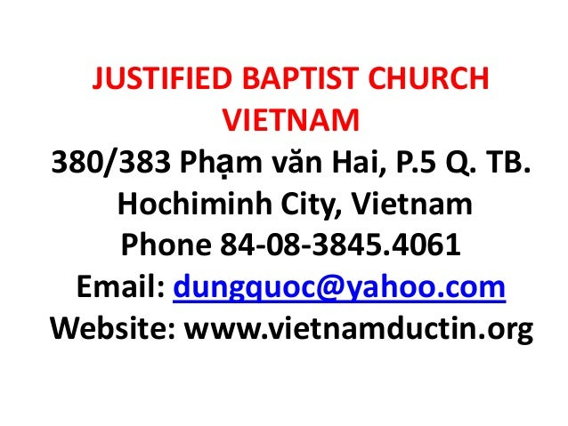 JUSTIFIED BAPTIST CHURCHVIETNAM380/383 Phạm văn Hai, P.5 Q. TB.Hochiminh City, VietnamPhone 84-08-3845.4061Email: dungquoc...