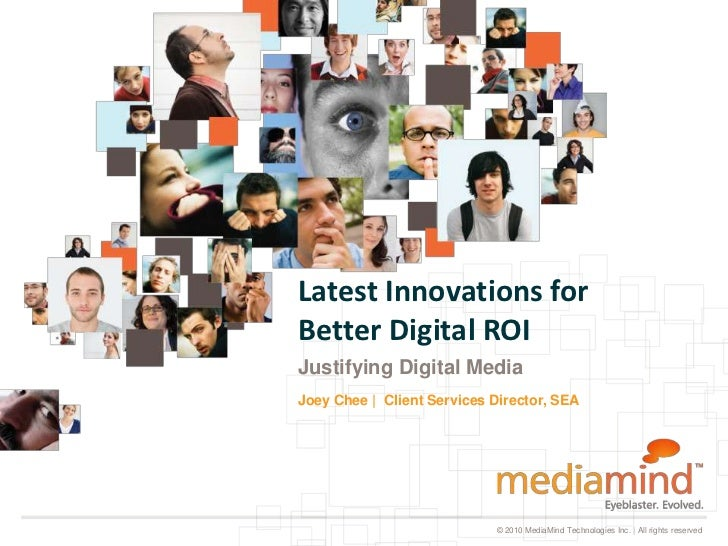 Latest Innovations forBetter Digital ROIJustifying Digital MediaJoey Chee | Client Services Director, SEA                 ...