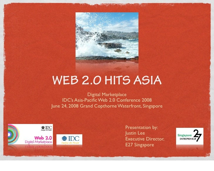 WEB 2.0 HITS ASIA                  Digital Marketplace      IDC's Asia-Pacific Web 2.0 Conference 2008 June 24, 2008 Grand ...