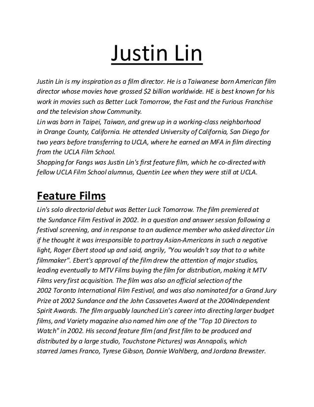 Justin Lin Justin Lin is my inspiration as a film director. He is a Taiwanese born American film director whose movies hav...
