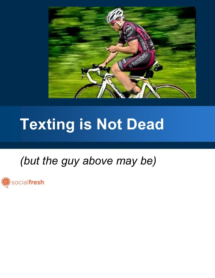 Texting is Not Dead(but the guy above may be)