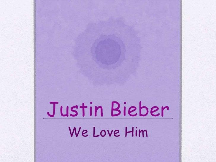Justin Bieber<br />We Love Him<br />